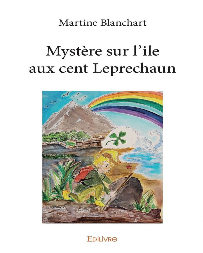 Mystère sur l'île aux cent Leprechaum par Martine Blanchart