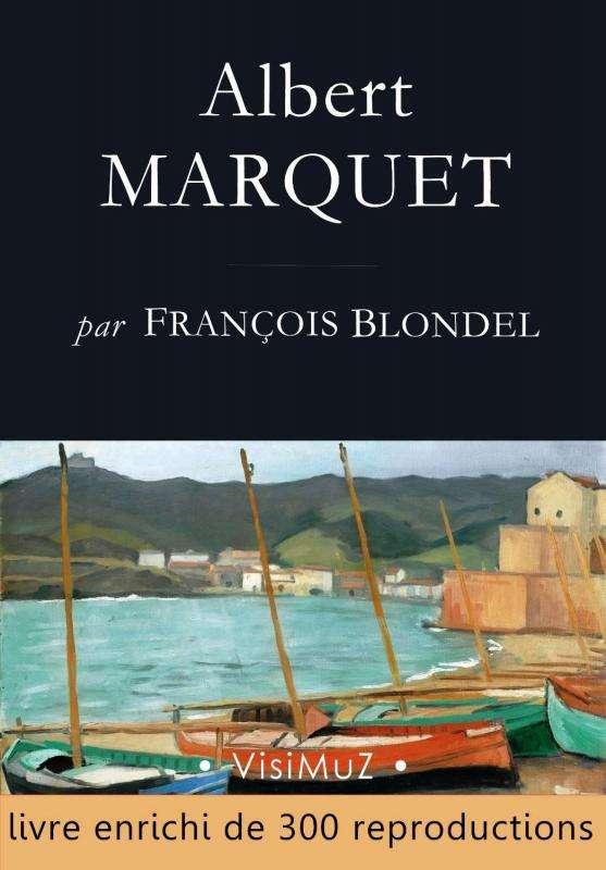 Albert MARQUET Ses voyages, sa vie, son œuvre par VisiMuz Editions